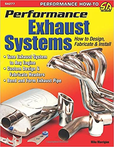 Performance Exhaust Systems: How to Design, Fabricate, and Install (Performance How-to)
