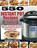 Book cover from 550 INSTANT POT RECIPES FOR BEGINNERS: Quick & Foolproof Recipes For Your Whole Family & Beginners Guide. by BARBARA MILES