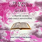 Praying God's Word from Your Heart: A Prayer Guide and Daily Devotional | Glenn Langohr