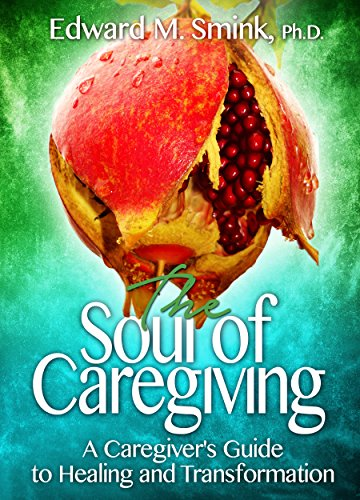 The Heart of Caregiving, A Guide to Joyful Caring