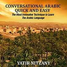 Conversational Arabic Quick and Easy: The Most Innovative Technique to Learn and Study the Classical Arabic Language