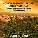 Conversational Arabic Quick and Easy: The Most Innovative Technique to Learn and Study the Classical Arabic Language | Yatir Nitzany