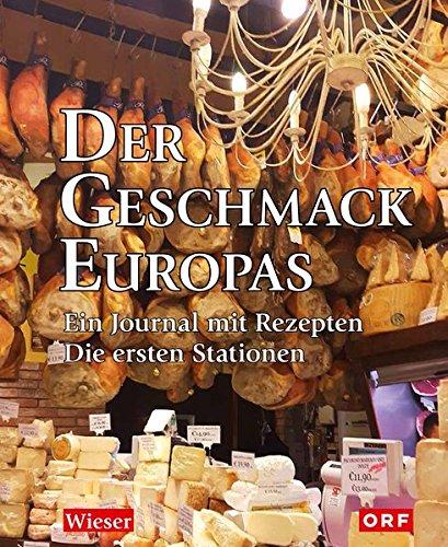 Der Geschmack Europas  Ein Journal Mit Rezepten. Die Ersten Stationen