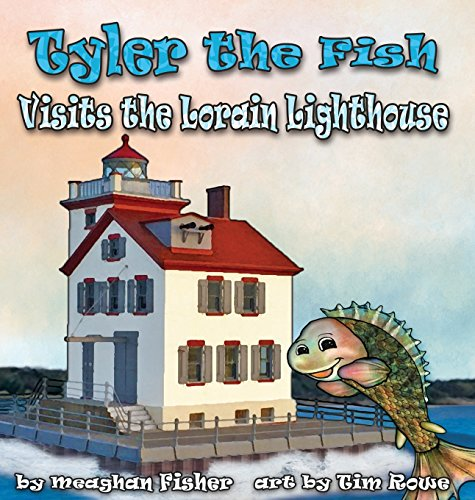 Tyler the Fish Visits the Lorain Lighthouse (Tyler the Fish and Lake Erie)