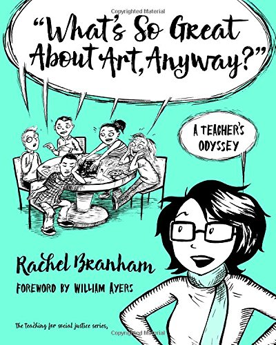 """What's So Great About Art, Anyway?"": A Teacher's Odyssey (The Teaching for Social Justice Series)"