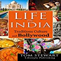 Life in India: Traditions Culture and Bollywood Audiobook by Tom Stewart Narrated by Anand Bhatt