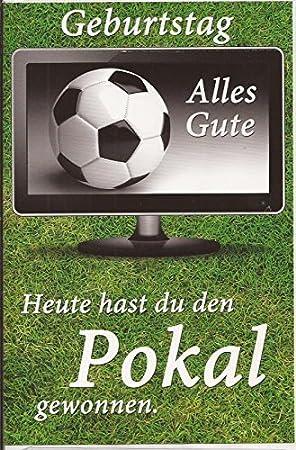 Geburtstagskarte Klappkarte Sport Hobby Zum Geburtstag Fußball Fussballer Heute Hast Du Den Pokal Gewonnen Serie Geburtstagskarten Für