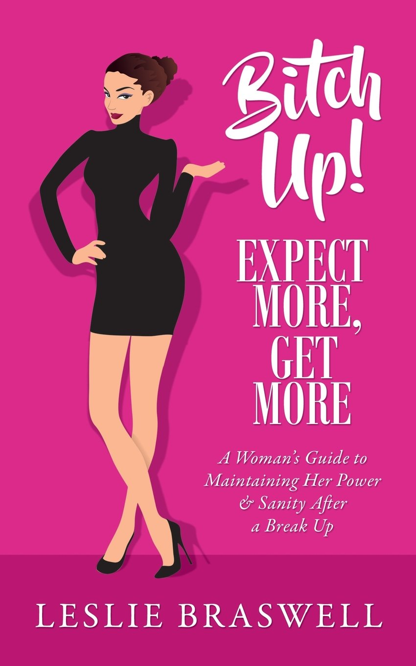 Read Online Bitch Up! Expect More, Get More: A Woman's Guide to Maintaining Her Power and Sanity After a Breakup. PDF