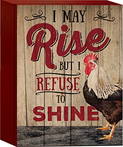 I May Rise But I Refuse to Shine Rooster 8 x 6 Wood Block-Style Wall Art Sign Plaque