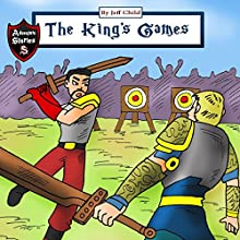 The King's Games: Diary of a Competitive King: Adventure Stories for Kids Audiobook by Jeff Child Narrated by John H. Fehskens