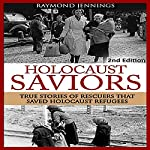 Holocaust Saviors: True Stories of Rescuers That Saved Holocaust Refugees | Raymond Jennings