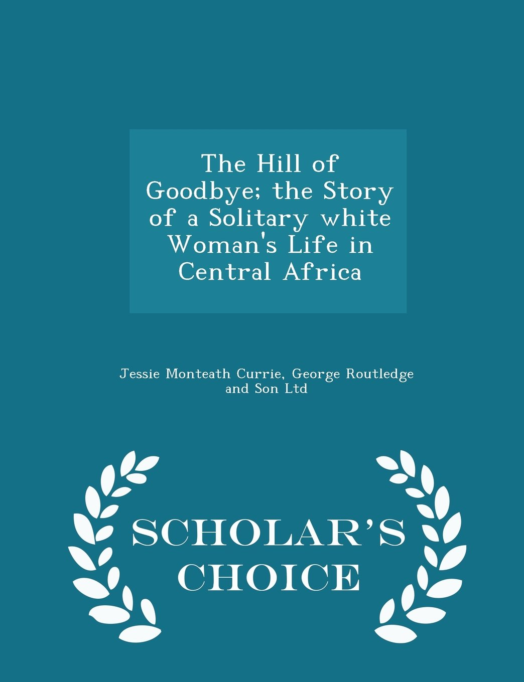 The Hill of Goodbye; the Story of a Solitary white Woman's Life in Central Africa - Scholar's Choice Edition pdf epub