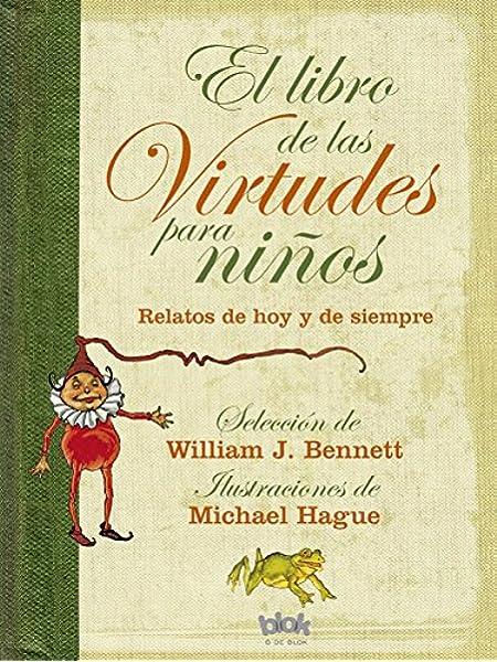 El libro de las virtudes para niños: Relatos de hoy y de siempre B de Blok: Amazon.es: BENNETT, WILLIAM, Hague, Michael: Libros