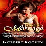 Tantric Massage: Learn the Rules and Sensual Love Making Techniques of Tantric Massage to Boost Your Sexual Life and Relationships | Norbert Kochev