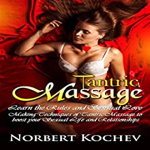 Tantric Massage: Learn the Rules and Sensual Love Making Techniques of Tantric Massage to Boost Your Sexual Life and Relationships Audiobook by Norbert Kochev Narrated by Jon Turner