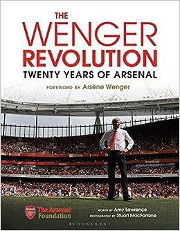 58d3abe4d50 Amazon.com: The Wenger Revolution: Twenty Years of Arsenal (9781472933874):  Amy Lawrence, Stuart MacFarlane: Books