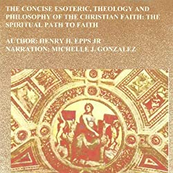 The Concise Esoteric, Theology and Philosophy of the Christian Faith