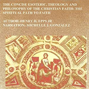 The Concise Esoteric, Theology and Philosophy of the Christian Faith Audiobook