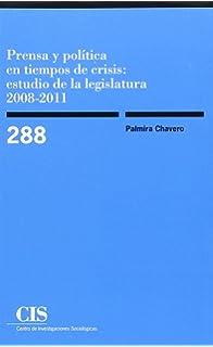 Prensa Y Política En Tiempos De Crisis: Estudio De La Legislatura 2008-2011 (