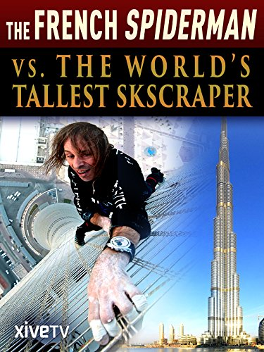 The French Spiderman vs. the World's Tallest Skyscraper