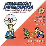Nueva Generacion de Emprendedores: Vive Tus Suenos y Crea Un Mundo Mejor a Traves de Tu Empresa (Success Factor Modeling) (Spanish Edition)