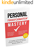 Personal Transformation Mastery - Control Your Mind To Become a Better Healthier Person: The Complete 10-Part Step-By-Step Plan To Transform Your Life And Become a Better You (English Edition)