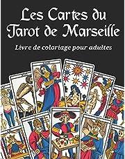 Les Cartes du Tarot de Marseille - Livre de coloriage pour adultes: 22 arcanes à colorier sur fond noir du grand jeu divinatoire français le tarot de Marseille connu par son histoire et voie dans le monde de la magie des jeux oracles divinatoires à jouer.