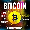 Bitcoin: The Future Of Money? Hörbuch von Dominic Frisby Gesprochen von: Dominic Frisby