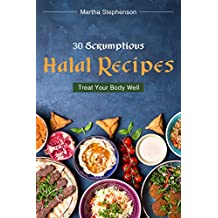 30 Scrumptious Halal Recipes: Treat Your Body Well