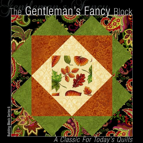 (The Gentleman's Fancy Block: A Classic for Today's Quilts (Building Block Series 1))