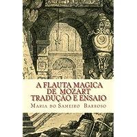 A Flauta Magica de Mozart: Traducao E Ensaio