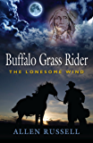 BUFFALO GRASS RIDER - Episode One: The Lonesome Wind (Buffalo Grass Rider Series Book 1)