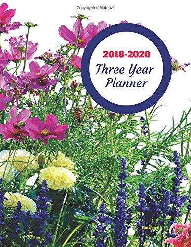 Read Online 2018 - 2020 Garden Three Year Planner: 2018-2020 Monthly Schedule Organizer - Agenda Planner for the Next Three Years/36 months calendar ? 8.5 x 11 ... (3 year Diary/3 year Calendar/Logbook) PDF