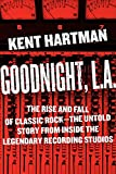 Image of Goodnight, L.A.: The Rise and Fall of Classic Rock--The Untold Story from inside the Legendary Recording Studios