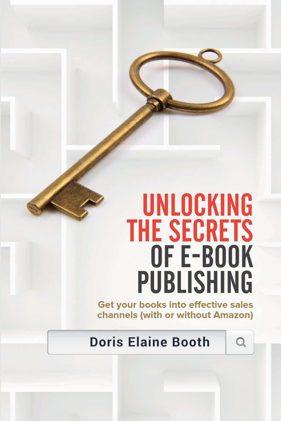 Download Unlocking the Secrets of E-Book Publishing: Get Your Books Into Effective Sales Channels (with or Without Amazon) pdf