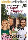 A Good Chance: A Christian Romance (A Series of Chances Book 5)