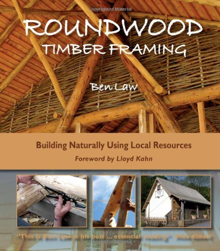 Roundwood Timber Framing: Building Naturally Using Local Resources (Round Table Timber)