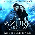 The Azure Kingdom: The Iridescent Realm, Book 1 Audiobook by Michelle Dare Narrated by Sarah Puckett