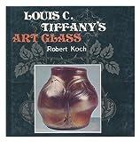 Louis C. Tiffany's Art Glass, Robert Koch, 0517530686