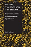 History, Violence, and the Hyperreal, Kathryn Everly, 1557535582