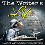 The Writer's Life: Discover Endless Creativity and Find Your Muse with Writing Inspiration Affirmations and Creative Writing Prompts |  Law of Attraction Collection