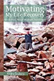 Motivating My Life Recovery, Andre Souliere, 1477110240