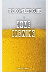 The Complete Guide To Homebrewing: A Quickstart Guide (Quickstart Guides Book 1) Kindle Edition