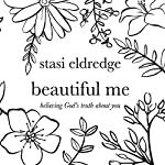 Beautiful Me: Believing God's Truth About You | Stasi Eldredge