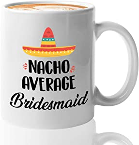 Mexican Coffee Mug 11 Oz Nacho Average For Bridesmaid Woman Sister Mom Aunt Female Bride Best Friend Wedding Sombrero Spanish Language Latin Latino