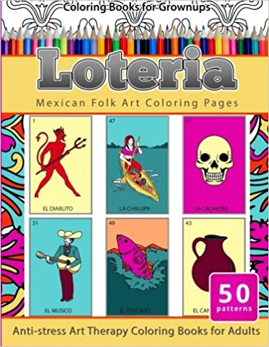 Coloring Books For Grownups Loteria Mexican Folk Art Pages Anti Stress Therapy Adults Adult 9781533664815
