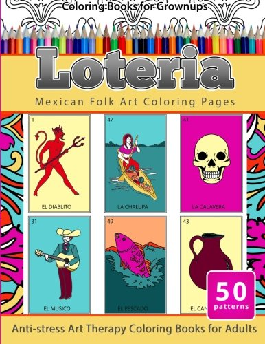 - Coloring Books for Grownups Loteria: Mexican Folk Art Coloring Pages Anti-stress Art Therapy Coloring Books for Adults