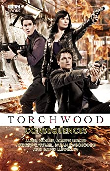 Torchwood: Consequences (Torchwood Series Book 15) by [Cartmel, Andrew, Lidster, Joseph, Llewellyn, David M, James Moran]