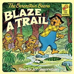 The Berenstain Bears Blaze a Trail (First Time Books(R)) by [Berenstain, Stan, Berenstain, Jan]