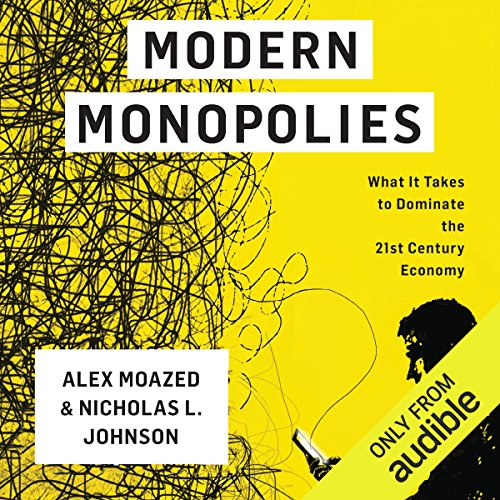 D.O.W.N.L.O.A.D Modern Monopolies: What It Takes to Dominate the 21st Century Economy<br />KINDLE